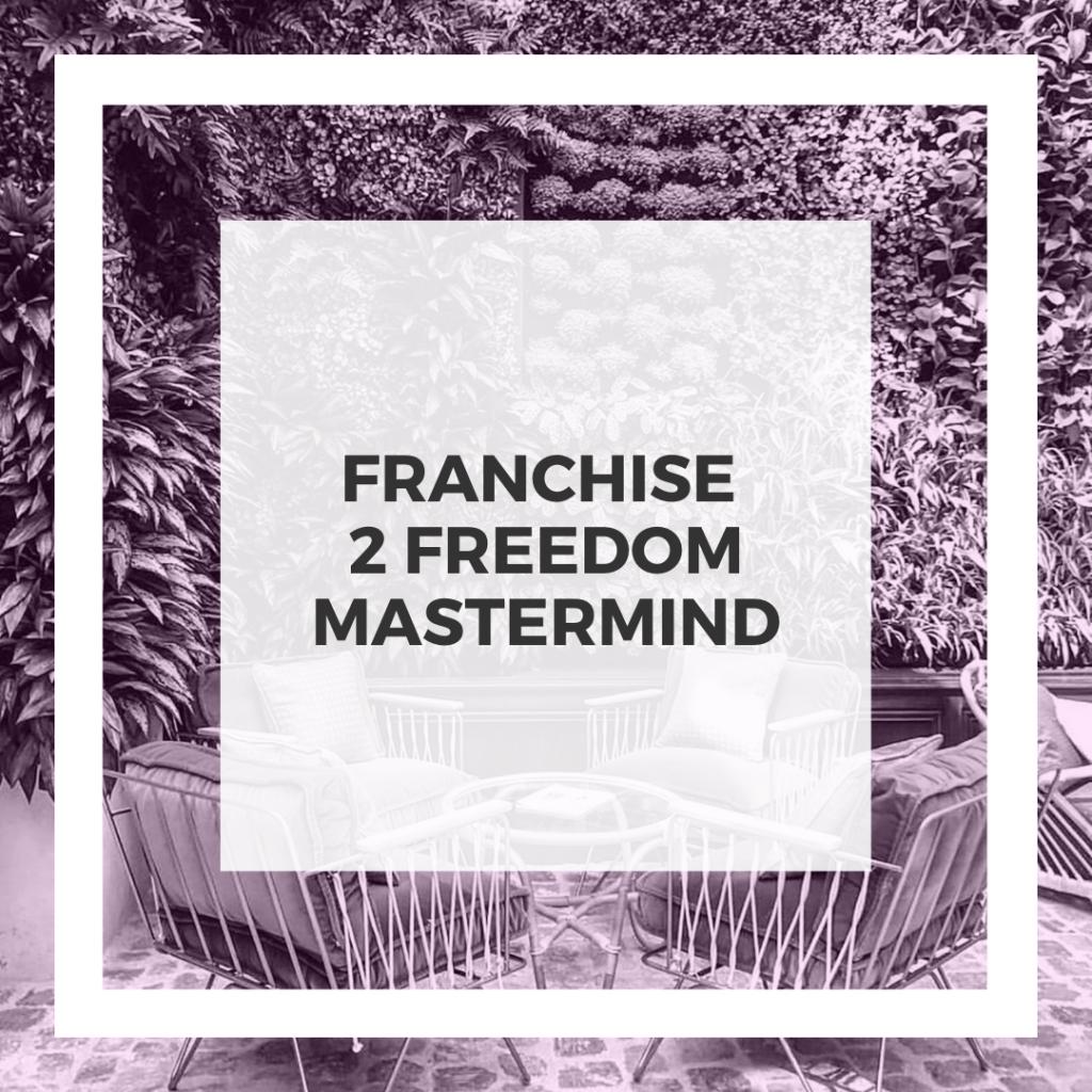 Franchise to Freedom Mastermind